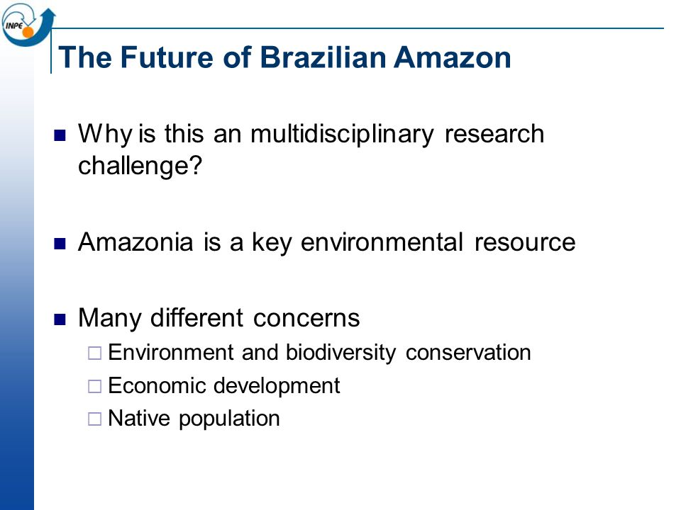 The Future of Brazilian Amazon Why is this an multidisciplinary research challenge.