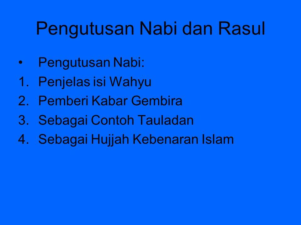 Pengutusan Nabi dan Rasul Pengutusan Nabi: 1.Penjelas isi Wahyu 2.Pemberi Kabar Gembira 3.Sebagai Contoh Tauladan 4.Sebagai Hujjah Kebenaran Islam