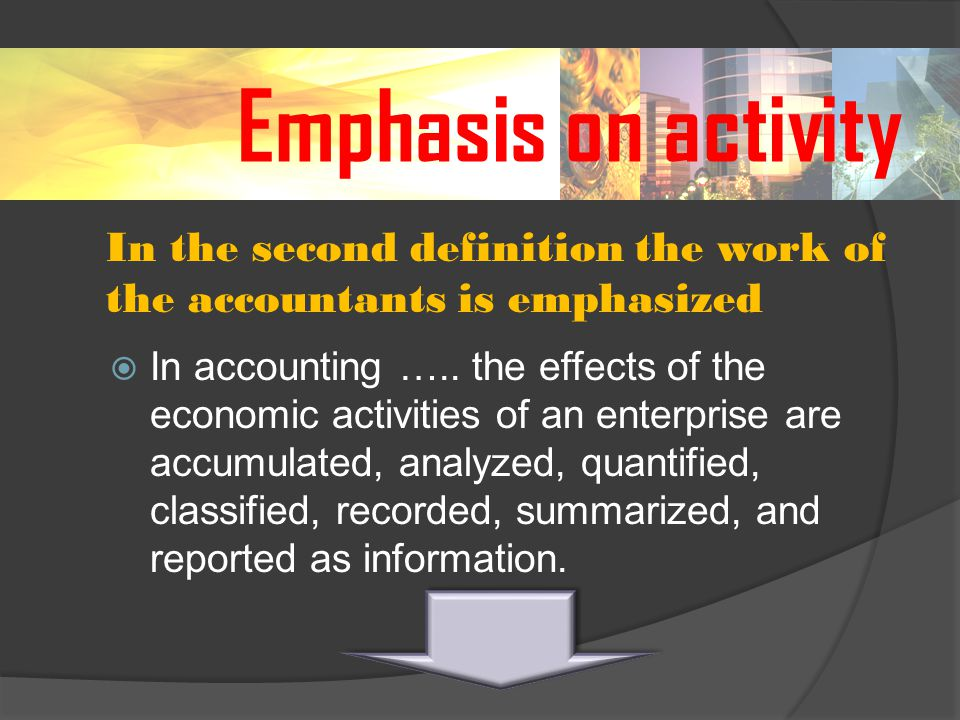 Emphasis on activity  In accounting …..