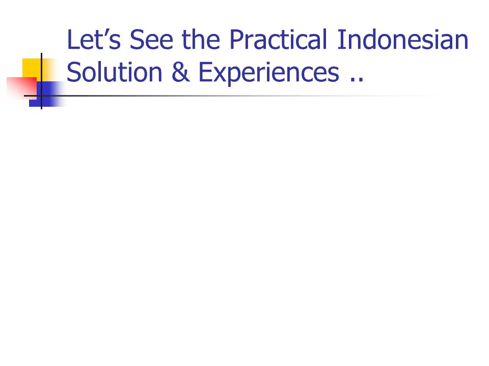 Let's See the Practical Indonesian Solution & Experiences..