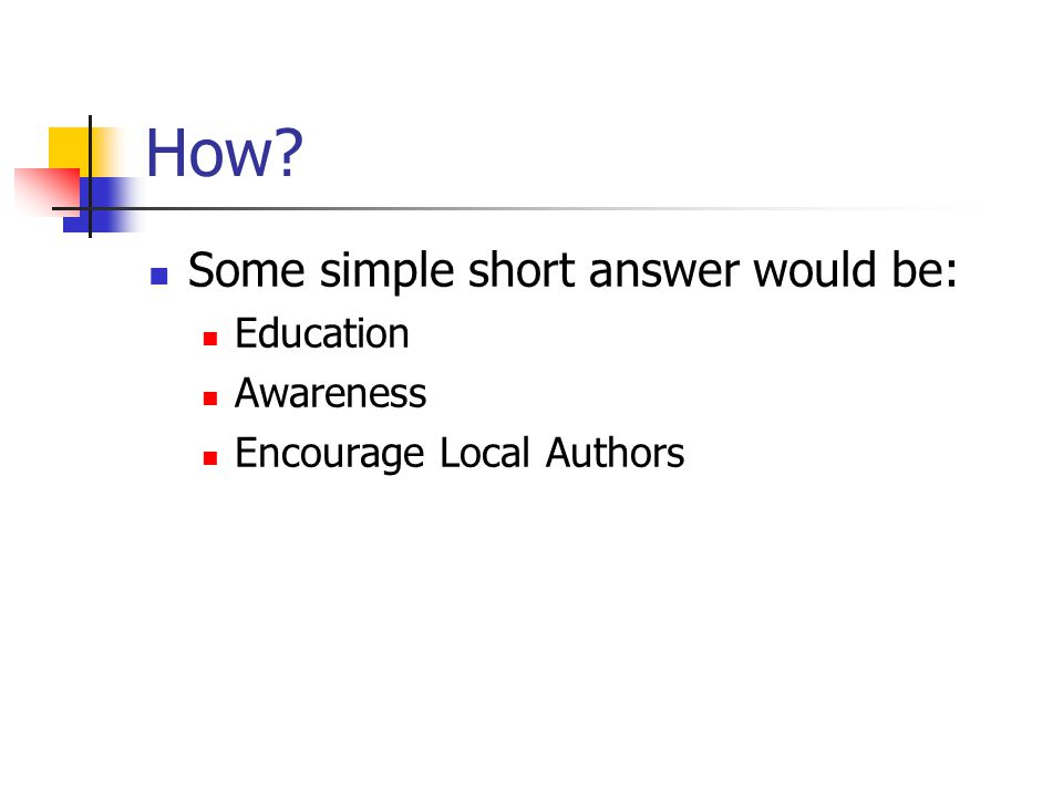 How? Some simple short answer would be: Education Awareness Encourage Local Authors