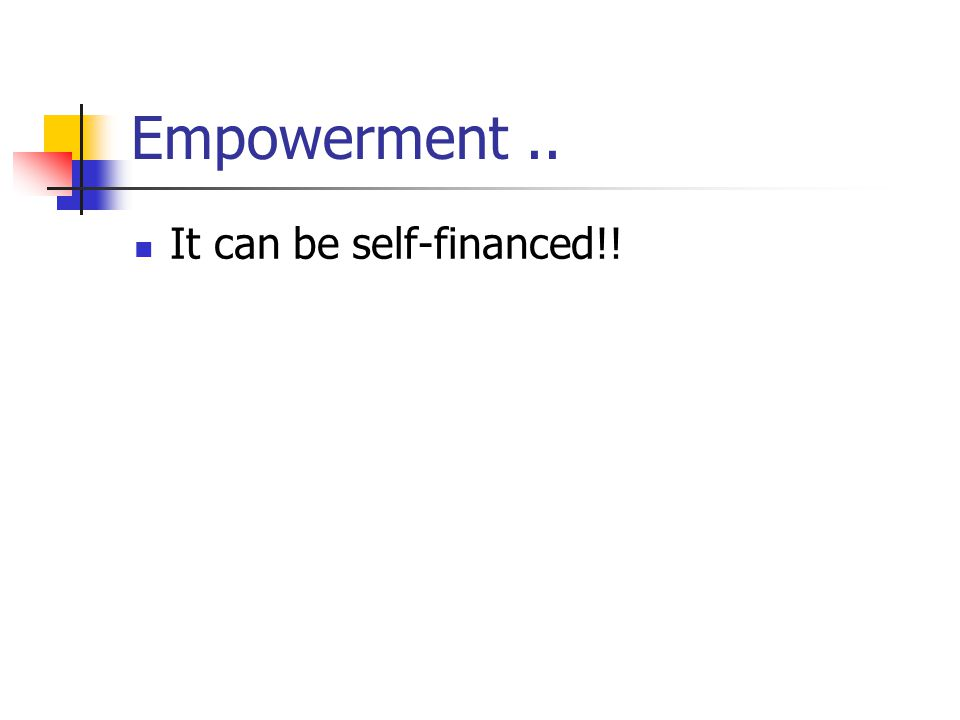 Empowerment.. It can be self-financed!!