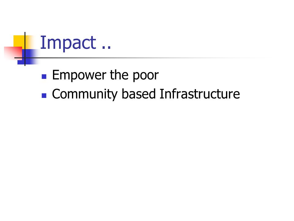 Impact.. Empower the poor Community based Infrastructure