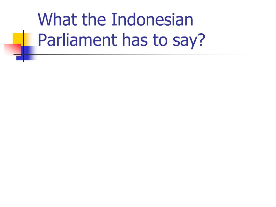 What the Indonesian Parliament has to say?