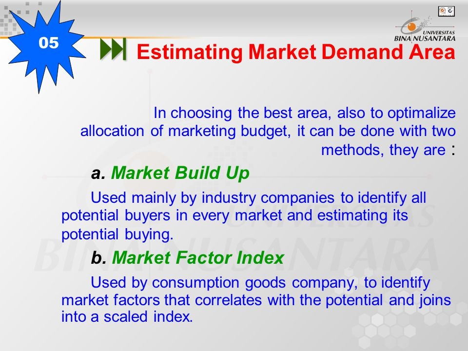   Estimating Market Demand Area In choosing the best area, also to optimalize allocation of marketing budget, it can be done with two methods, they are : a.