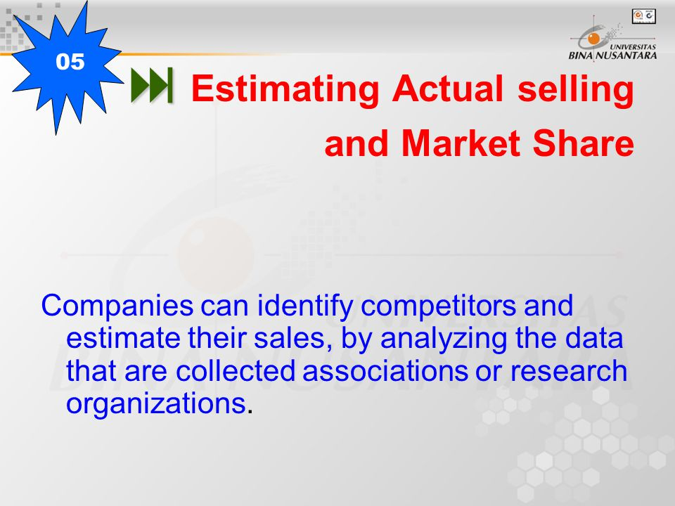   Estimating Actual selling and Market Share Companies can identify competitors and estimate their sales, by analyzing the data that are collected associations or research organizations.