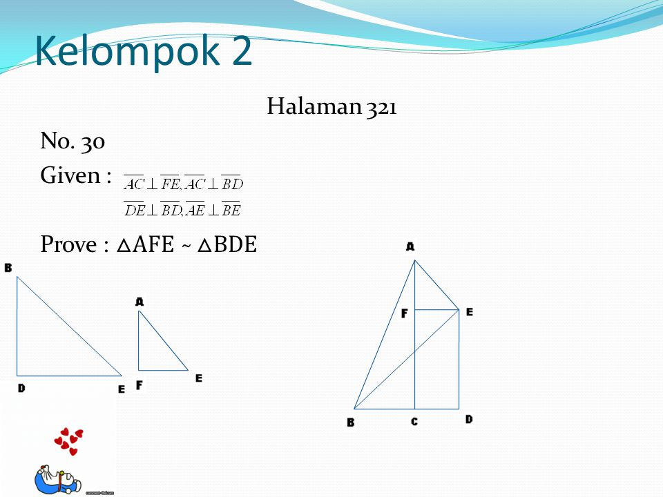 Kelompok 2 Halaman 321 No. 30 Given : Prove : △AFE ̴ △BDE