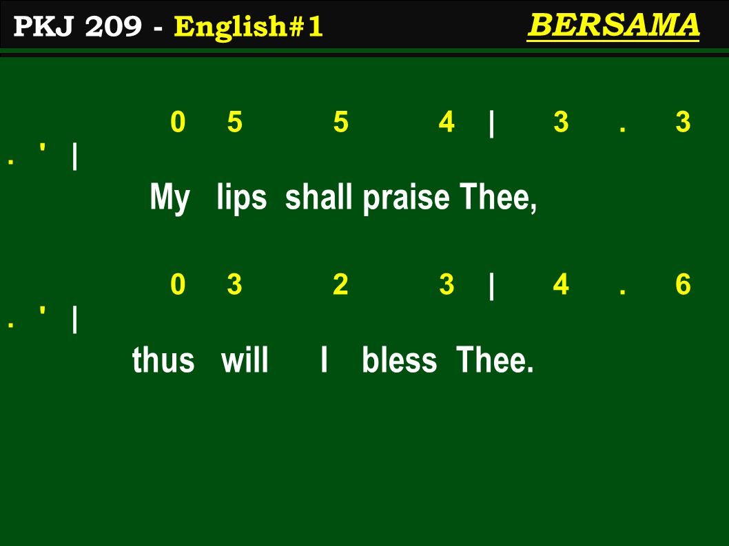 0 5 5 4 | 3. 3. ' | My lips shall praise Thee, 0 3 2 3 | 4. 6. ' | thus will I bless Thee. BERSAMA PKJ 209 - English#1