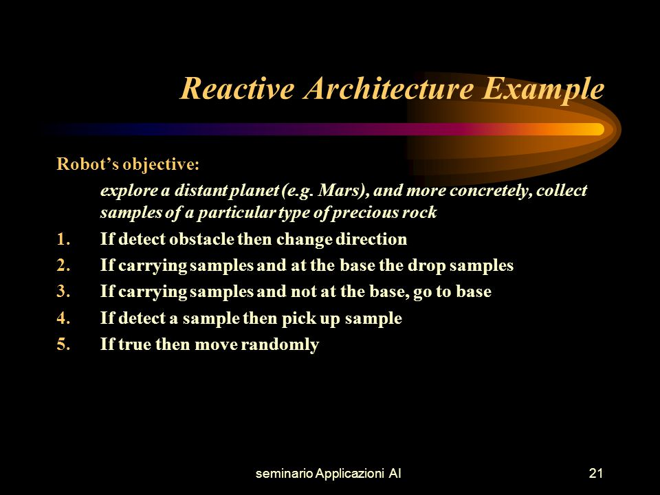 seminario Applicazioni AI21 Reactive Architecture Example Robot's objective: explore a distant planet (e.g.