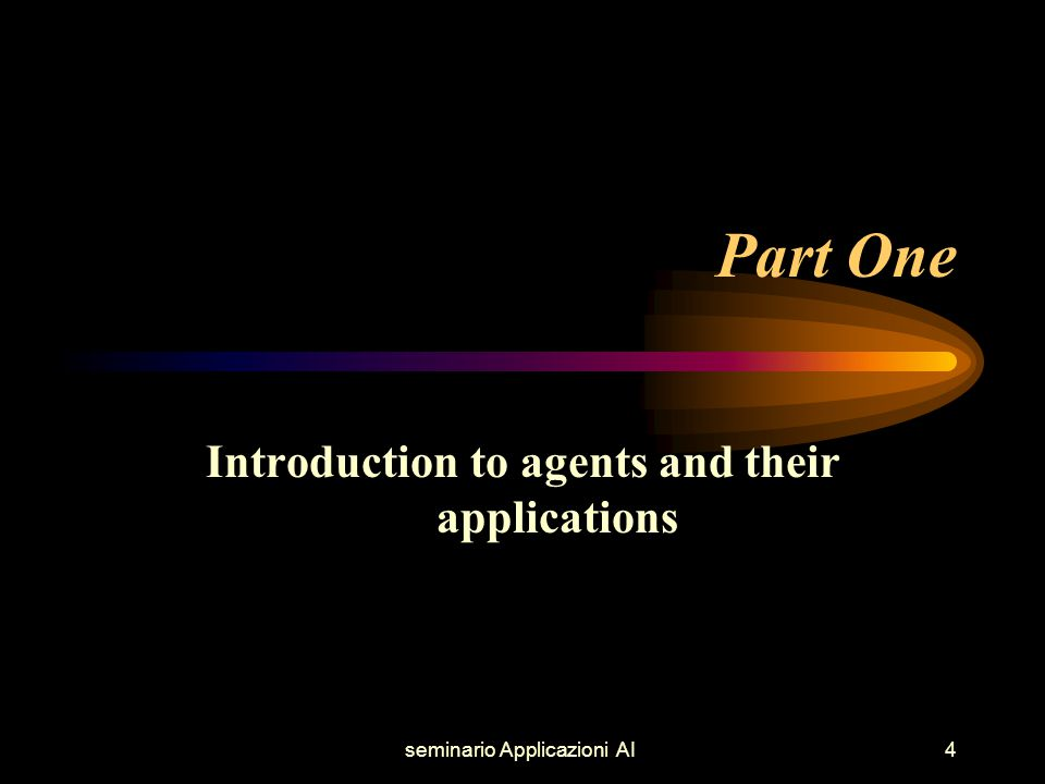 seminario Applicazioni AI4 Part One Introduction to agents and their applications