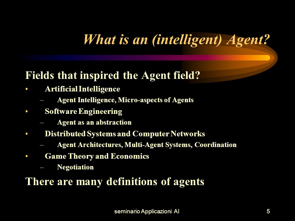 seminario Applicazioni AI5 What is an (intelligent) Agent.