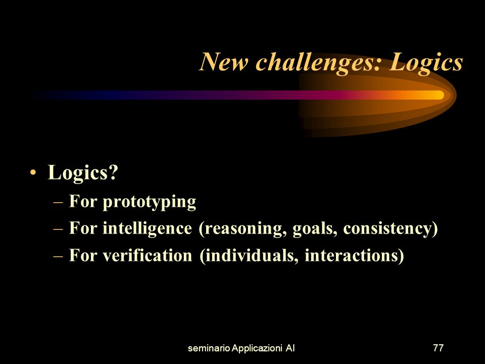 seminario Applicazioni AI77 New challenges: Logics Logics.