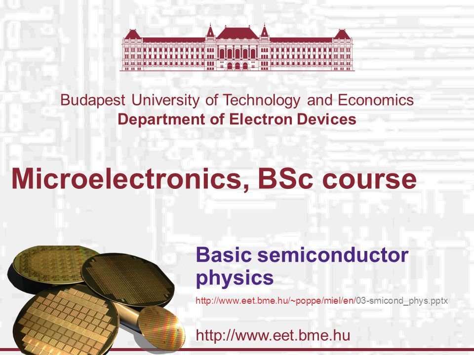Budapest University of Technology and Economics Department of Electron Devices 18-09-2014 Microelectronics BSc course, Basic semiconductor physics © András Poppe & Vladimír Székely, BME-EET 2008-2014 22 Drift current  charge density v velocity (average) Differencial Ohm s law Specific electrical conductivity of the semiconductor Specific resistance