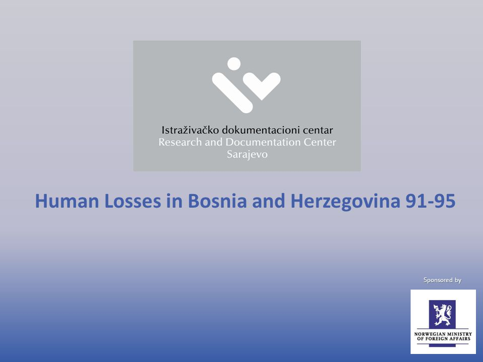 Human Losses in Bosnia and Herzegovina 91-95 Sponsored by