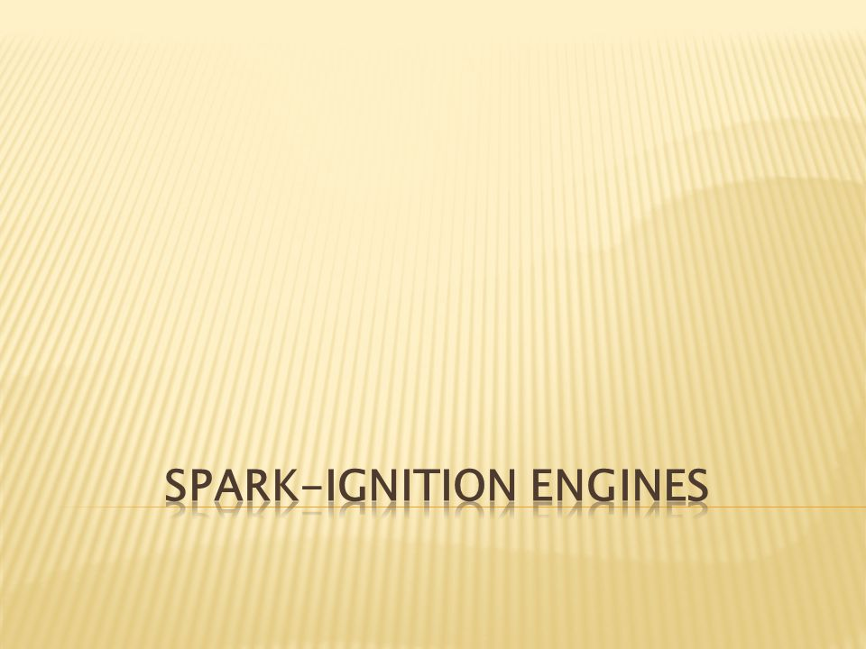  Spark-ignition engines  - are a type of internal combustion engines.