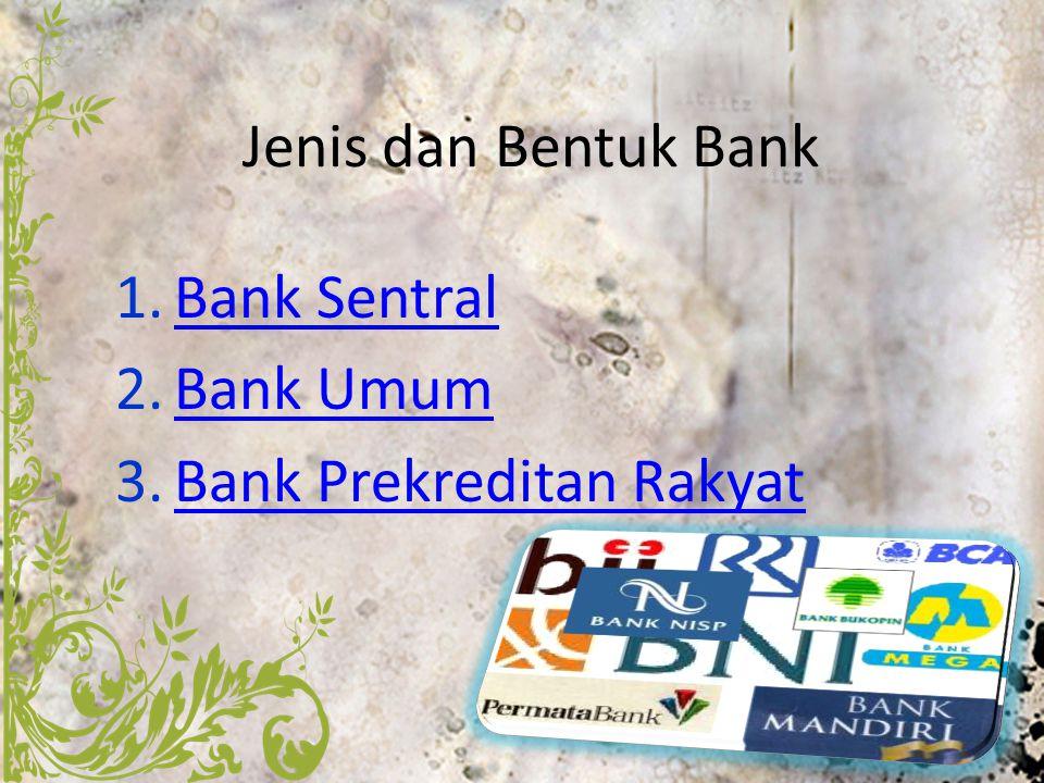 Jenis dan Bentuk Bank 1.Bank SentralBank Sentral 2.Bank UmumBank Umum 3.Bank Prekreditan RakyatBank Prekreditan Rakyat