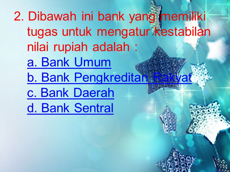 2.Dibawah ini bank yang memiliki tugas untuk mengatur kestabilan nilai rupiah adalah : a.