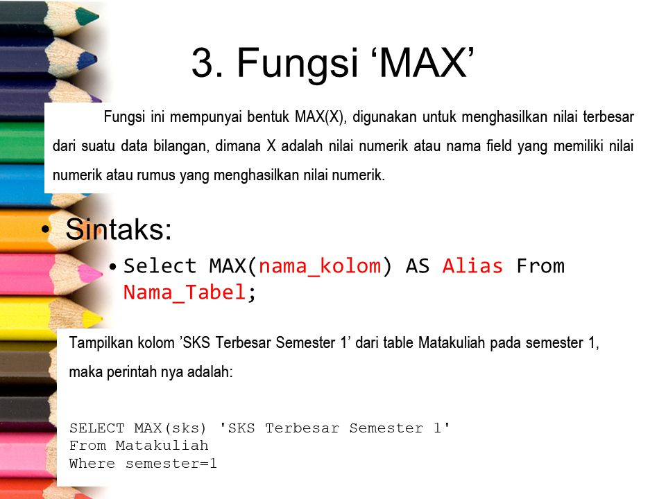3. Fungsi 'MAX' Sintaks: Select MAX(nama_kolom) AS Alias From Nama_Tabel;