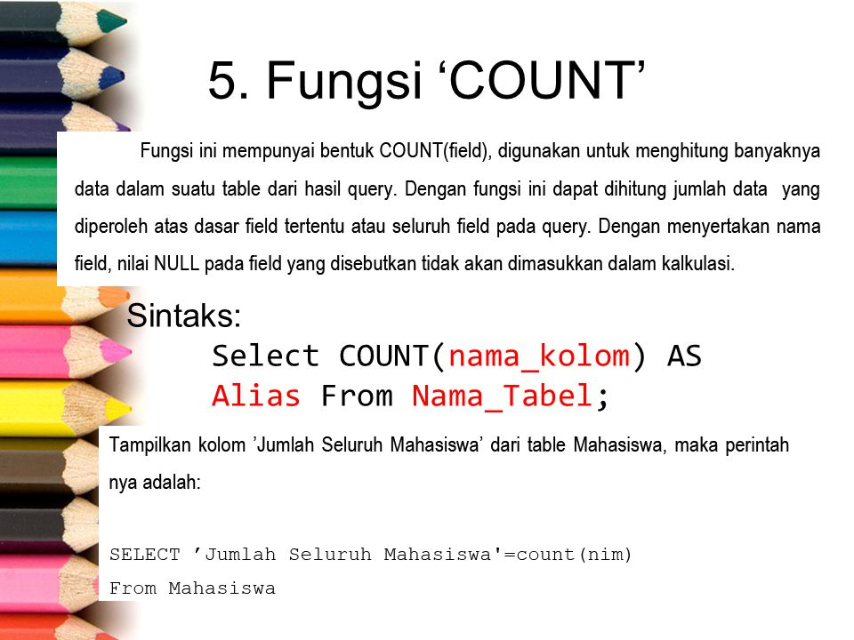 5. Fungsi 'COUNT' Sintaks: Select COUNT(nama_kolom) AS Alias From Nama_Tabel;