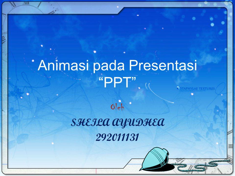 Animasi pada Presentasi PPT Oleh SHEILA AYUDHEA 292011131