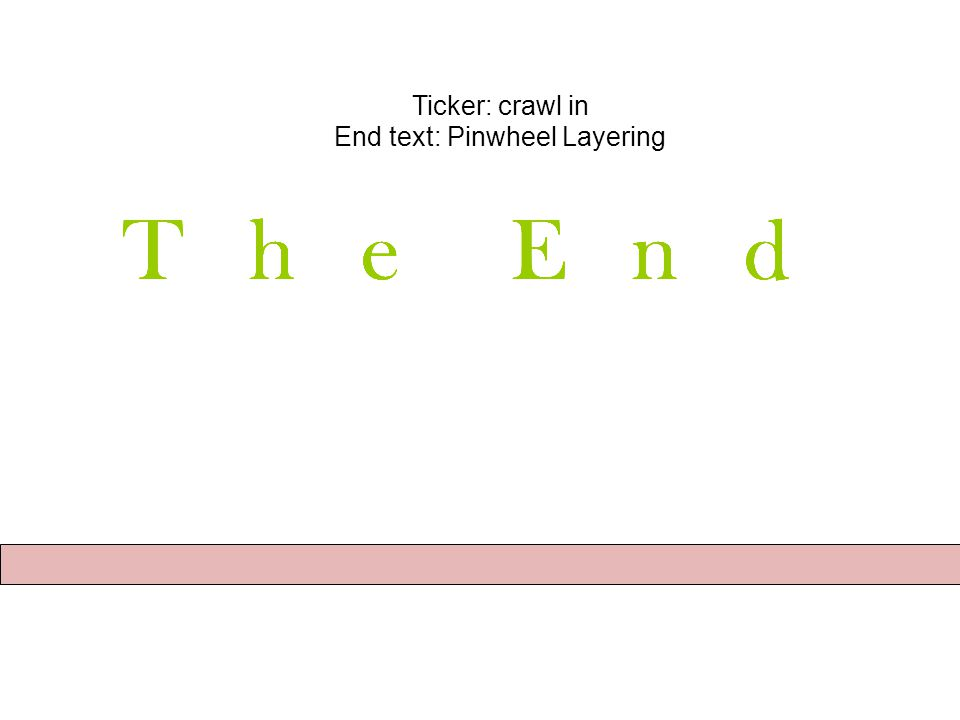 Ticker: crawl in End text: Pinwheel Layering Akhir tutorial menggunakan power point pada PGSD-UKSW T h e E n d