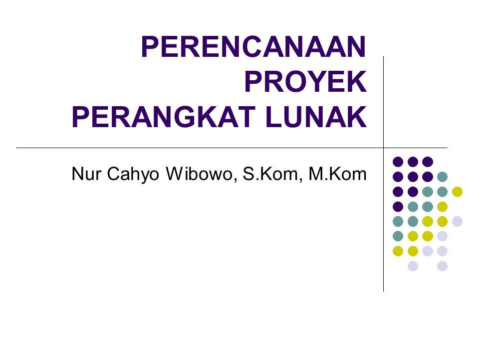 PERENCANAAN PROYEK PERANGKAT LUNAK Nur Cahyo Wibowo, S.Kom, M.Kom