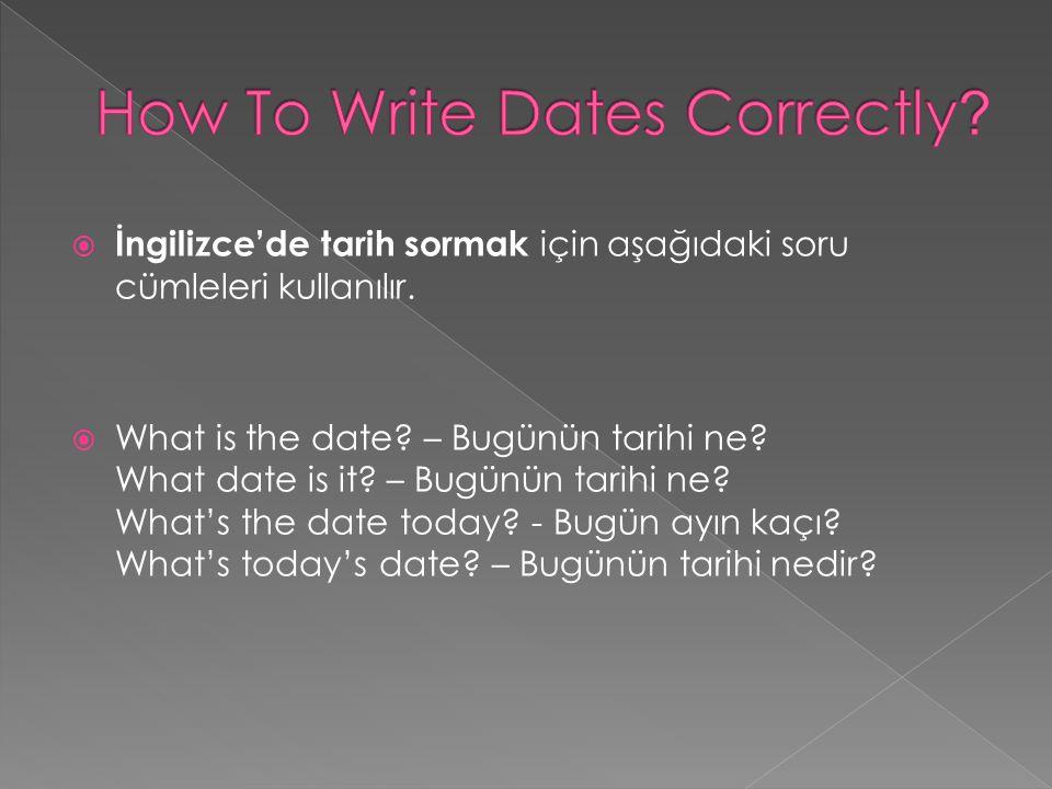  İngilizce'de tarih sormak için aşağıdaki soru cümleleri kullanılır.