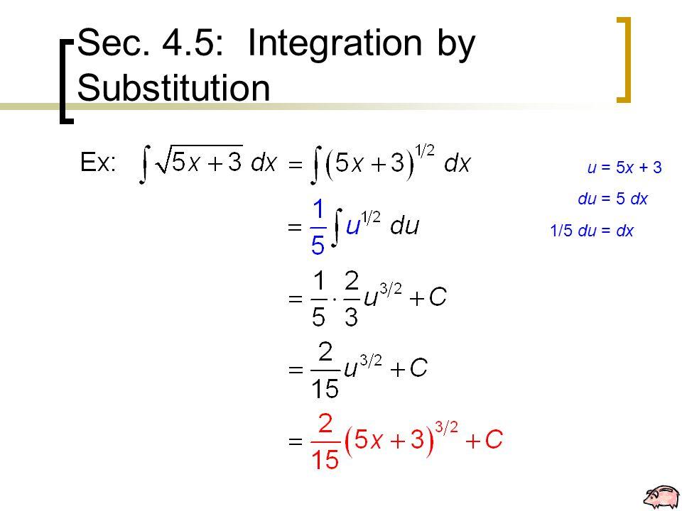 Sec. 4.5: Integration by Substitution u = 5x + 3 du = 5 dx 1/5 du = dx