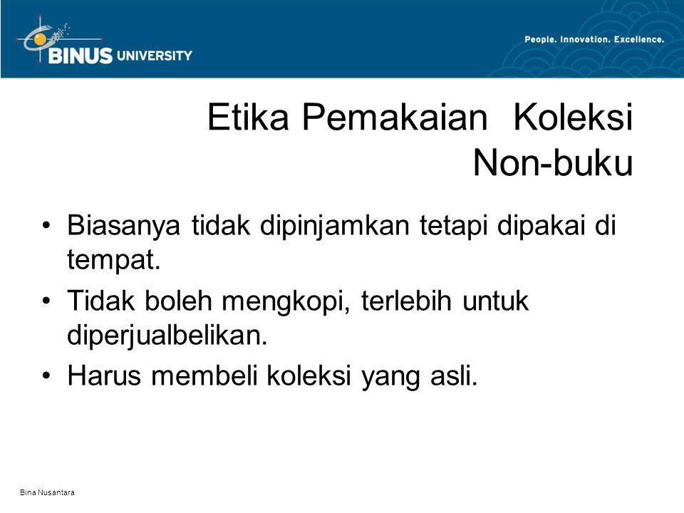 Bina Nusantara Etika Pemakaian Koleksi Non-buku Biasanya tidak dipinjamkan tetapi dipakai di tempat.