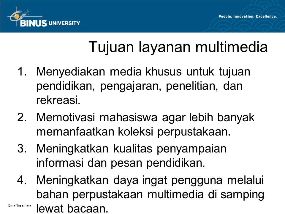 Bina Nusantara Tujuan layanan multimedia 1.Menyediakan media khusus untuk tujuan pendidikan, pengajaran, penelitian, dan rekreasi.