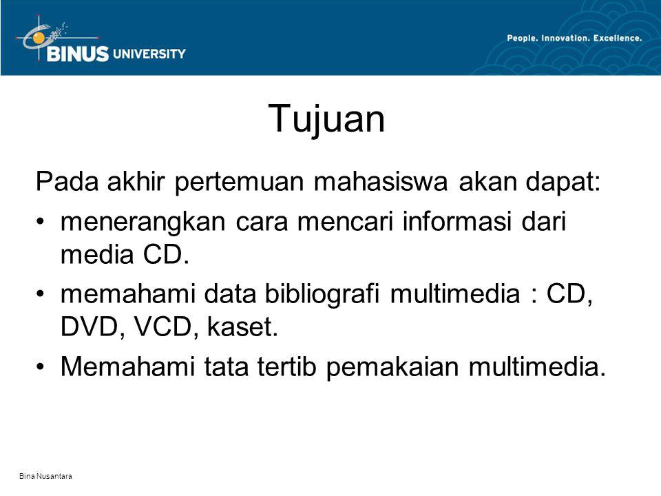 Bina Nusantara Tujuan Pada akhir pertemuan mahasiswa akan dapat: menerangkan cara mencari informasi dari media CD.