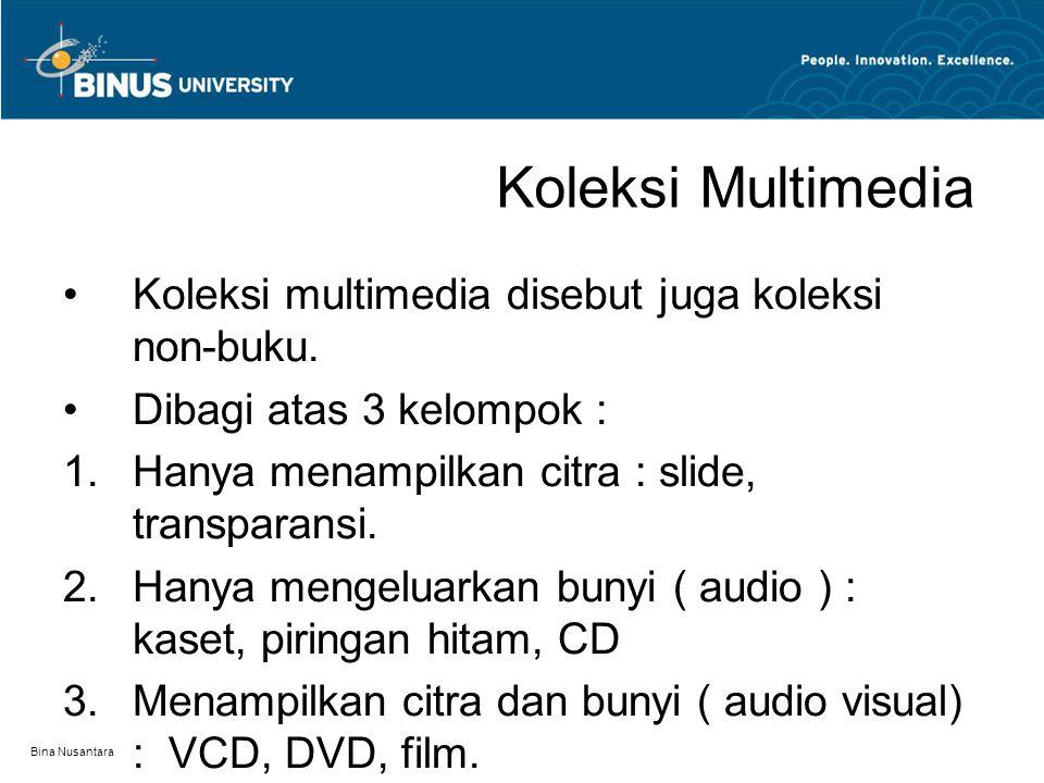 Bina Nusantara Koleksi Multimedia Koleksi multimedia disebut juga koleksi non-buku.