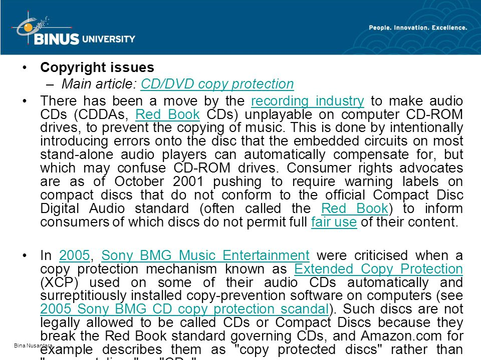 Bina Nusantara Copyright issues –Main article: CD/DVD copy protectionCD/DVD copy protection There has been a move by the recording industry to make audio CDs (CDDAs, Red Book CDs) unplayable on computer CD-ROM drives, to prevent the copying of music.