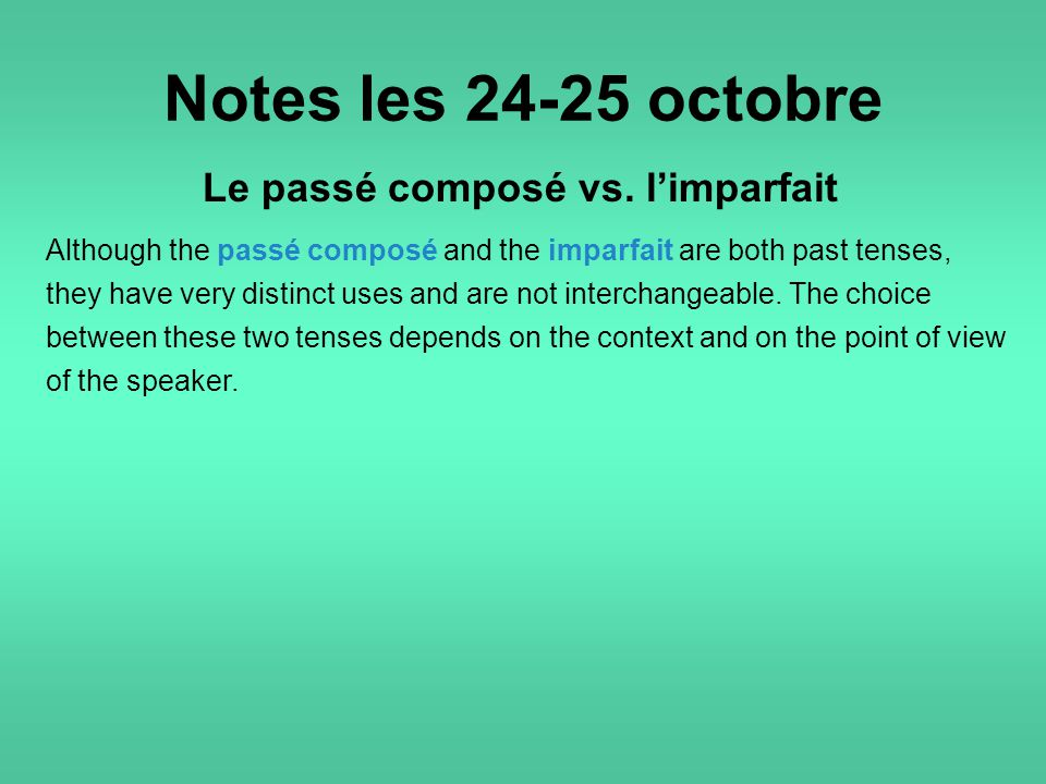 Notes les 24-25 octobre Le passé composé vs. l'imparfait Although the passé composé and the imparfait are both past tenses, they have very distinct us
