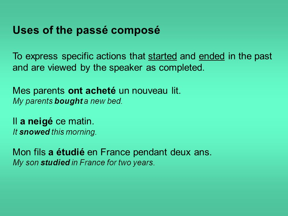 Uses of the passé composé To express specific actions that started and ended in the past and are viewed by the speaker as completed.