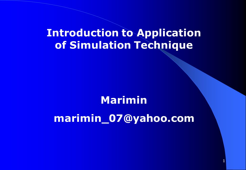1 Introduction to Application of Simulation Technique Marimin marimin_07@yahoo.com