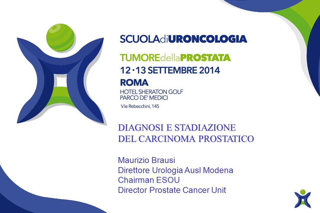 DIAGNOSI E STADIAZIONE DEL CARCINOMA PROSTATICO Maurizio Brausi Direttore Urologia Ausl Modena Chairman ESOU Director Prostate Cancer Unit