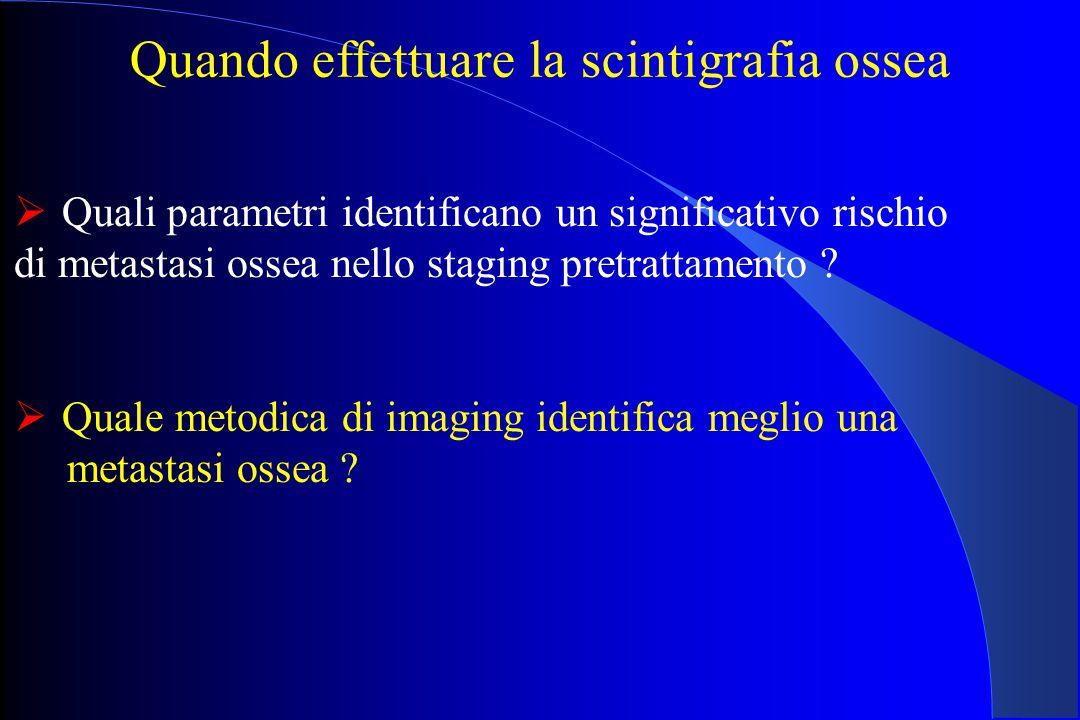 Quando effettuare la scintigrafia ossea  Quali parametri identificano un significativo rischio di metastasi ossea nello staging pretrattamento .