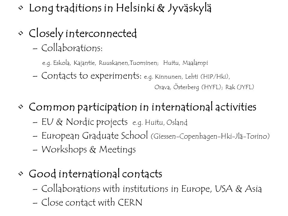 Long traditions in Helsinki & Jyväskylä Closely interconnected –Collaborations: e.g.