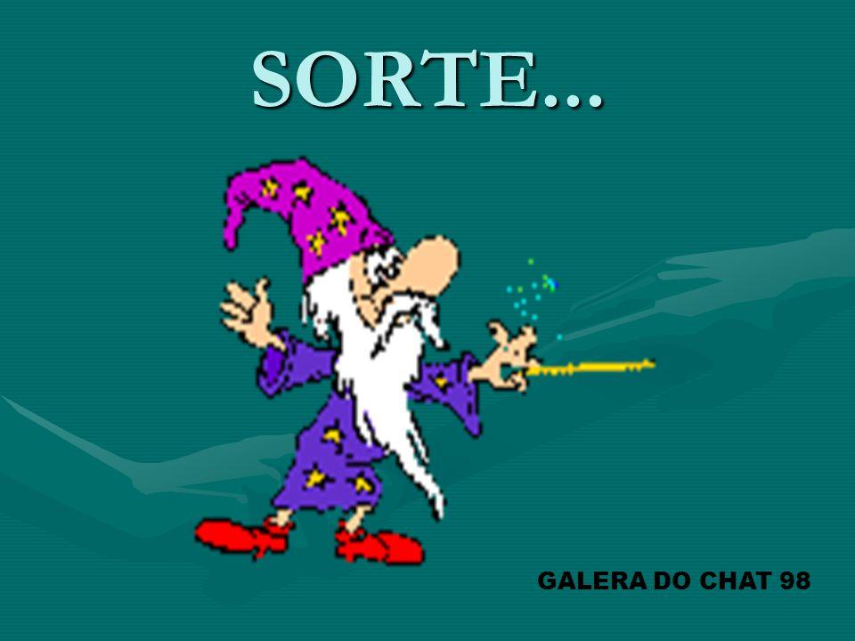 SORTE... GALERA DO CHAT 98