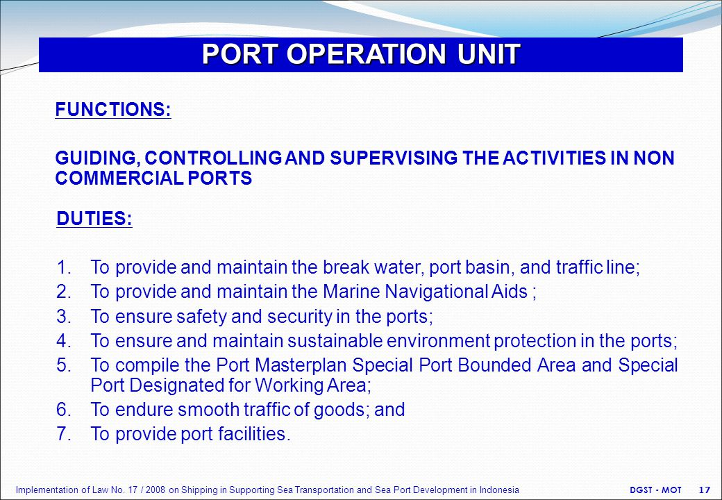 F FUNCTIONS: GUIDING, CONTROLLING AND SUPERVISING THE ACTIVITIES IN NON COMMERCIAL PORTS PORT OPERATION UNIT DUTIES: 1. To provide and maintain the br