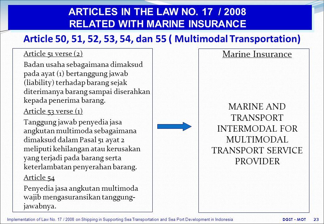Article 50, 51, 52, 53, 54, dan 55 ( Multimodal Transportation) Article 51 verse (2) Badan usaha sebagaimana dimaksud pada ayat (1) bertanggung jawab (liability) terhadap barang sejak diterimanya barang sampai diserahkan kepada penerima barang.