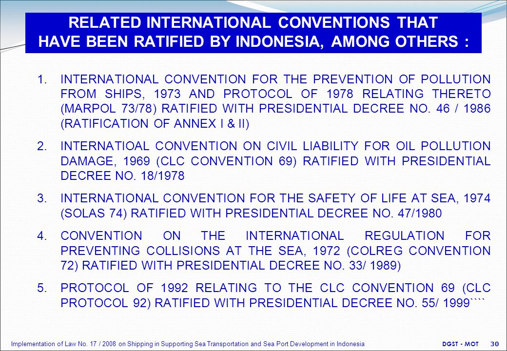 RELATED INTERNATIONAL CONVENTIONS THAT HAVE BEEN RATIFIED BY INDONESIA, AMONG OTHERS : 1.INTERNATIONAL CONVENTION FOR THE PREVENTION OF POLLUTION FROM