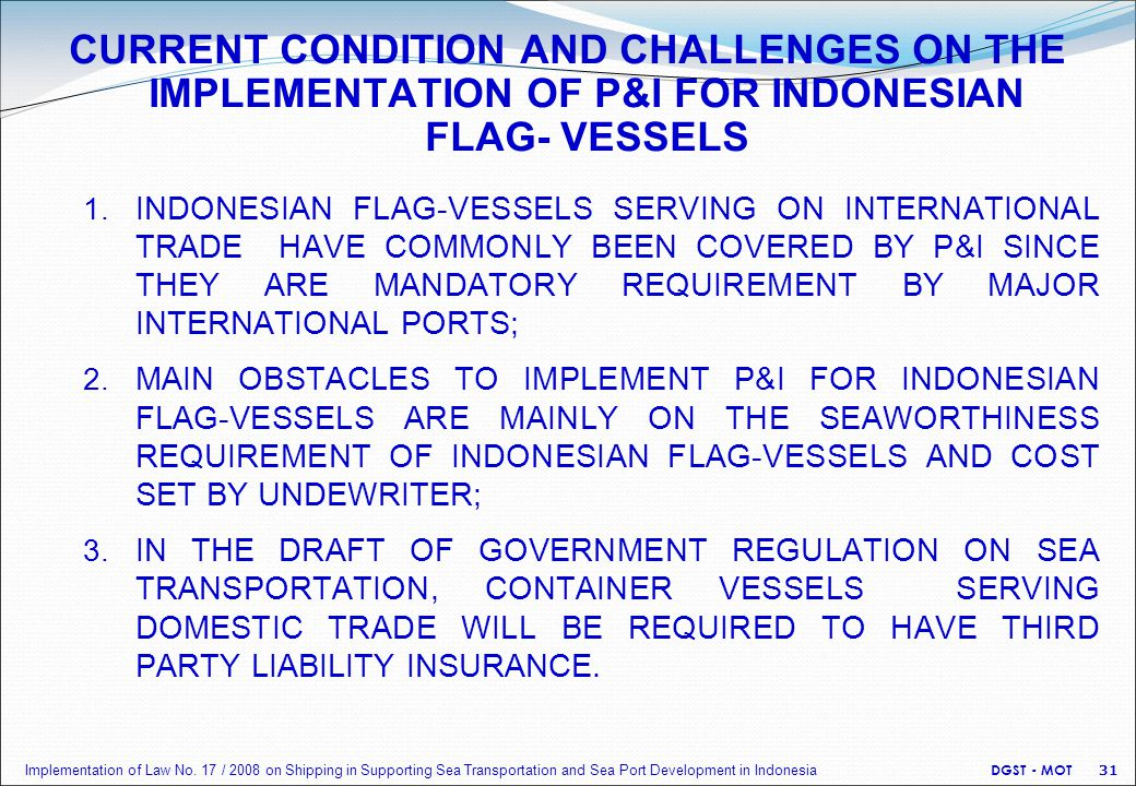 CURRENT CONDITION AND CHALLENGES ON THE IMPLEMENTATION OF P&I FOR INDONESIAN FLAG- VESSELS 1. INDONESIAN FLAG-VESSELS SERVING ON INTERNATIONAL TRADE H
