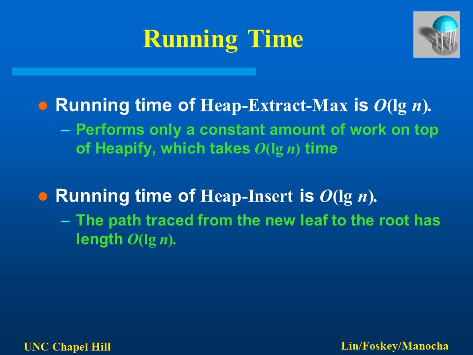 UNC Chapel Hill Lin/Foskey/Manocha Running Time Running time of Heap-Extract-Max is O(lg n).