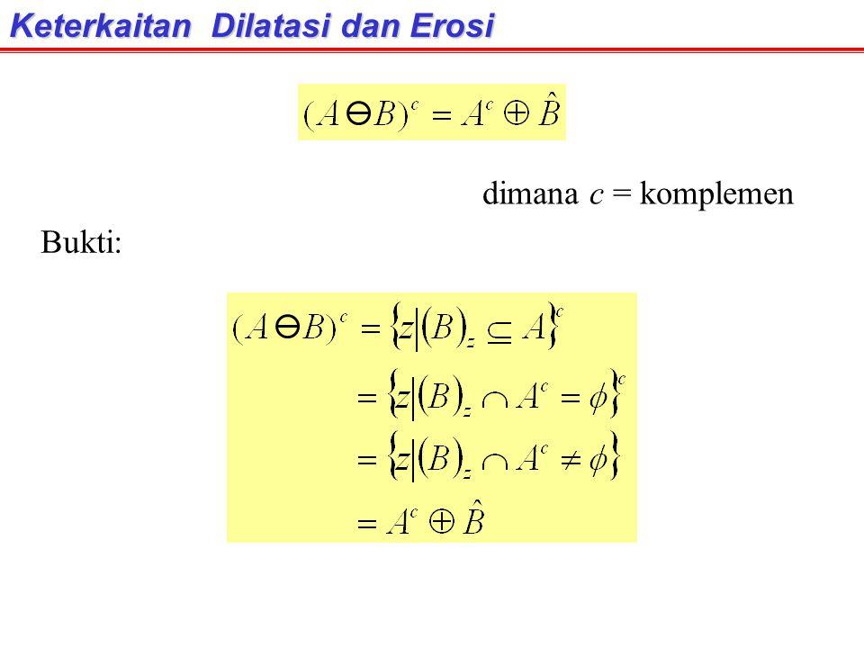 Keterkaitan Dilatasi dan Erosi Bukti: dimana c = komplemen
