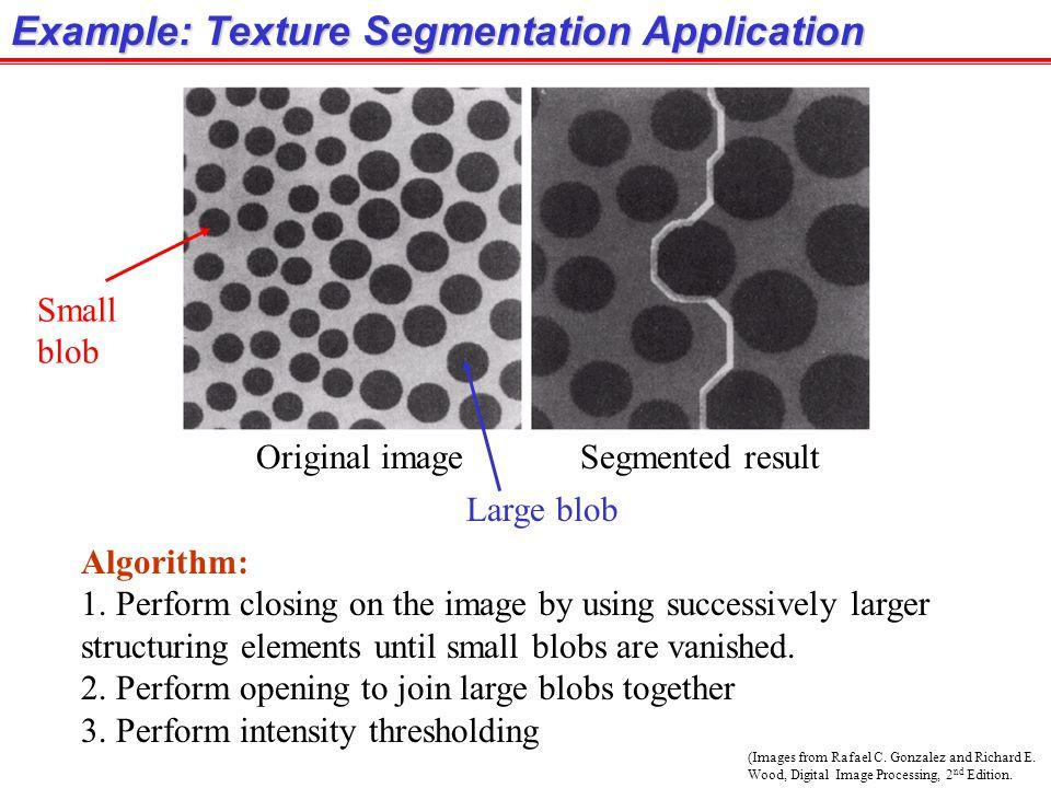 (Images from Rafael C. Gonzalez and Richard E. Wood, Digital Image Processing, 2 nd Edition. Example: Texture Segmentation Application Algorithm: 1. P