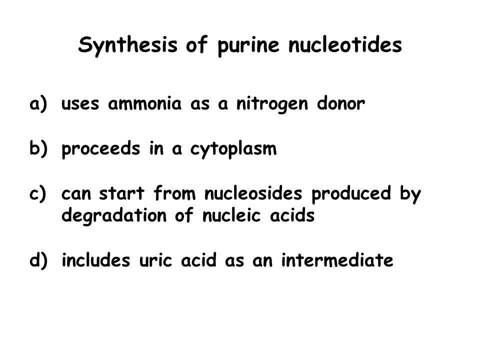 Synthesis of purine nucleotides a)uses ammonia as a nitrogen donor b)proceeds in a cytoplasm c)can start from nucleosides produced by degradation of nucleic acids d)includes uric acid as an intermediate