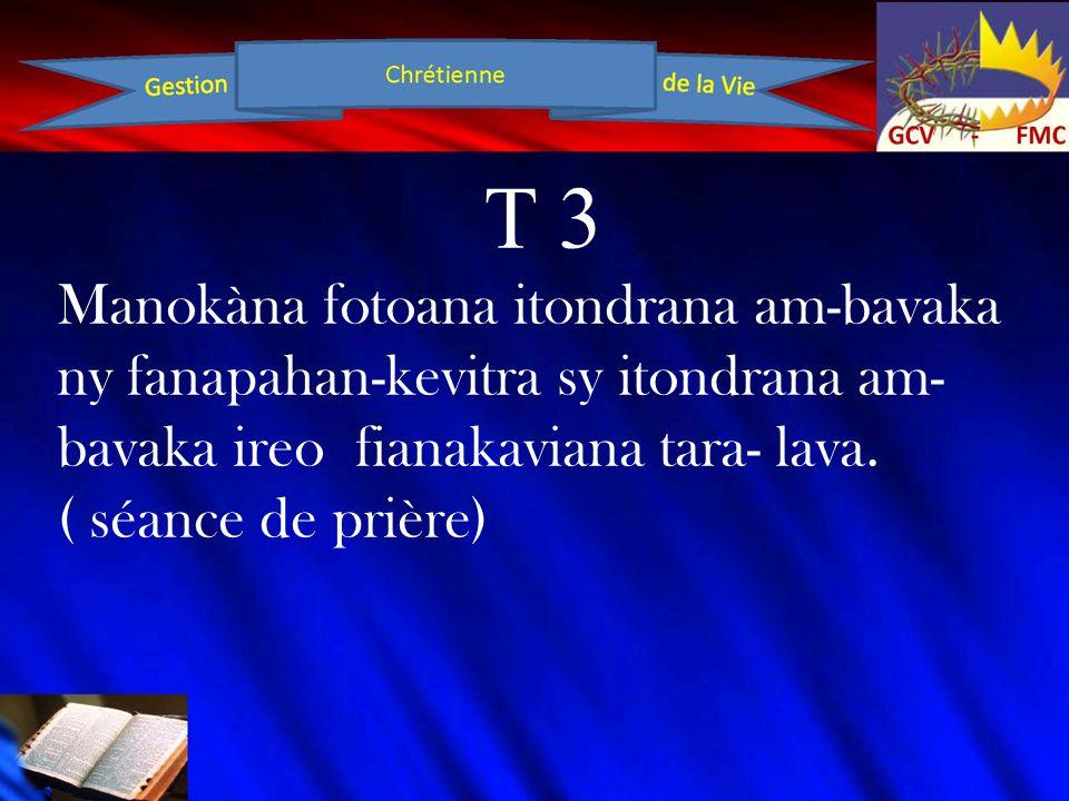 T 3 Manokàna fotoana itondrana am-bavaka ny fanapahan-kevitra sy itondrana am- bavaka ireo fianakaviana tara- lava. ( séance de prière)