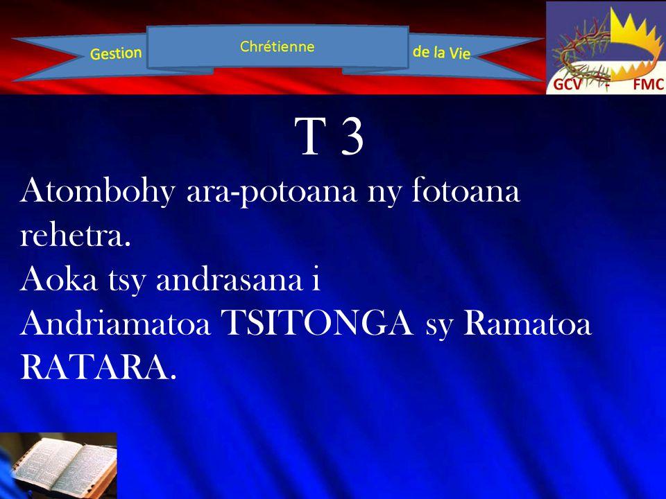 T 3 Atombohy ara-potoana ny fotoana rehetra. Aoka tsy andrasana i Andriamatoa TSITONGA sy Ramatoa RATARA.